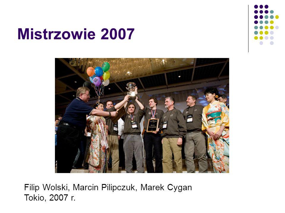 Mistrzowie 2007 Filip Wolski, Marcin Pilipczuk, Marek Cygan Tokio, 2007 r.
