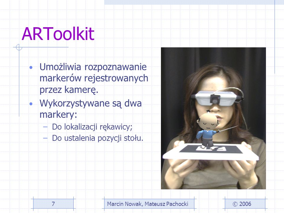 ARToolkit Umożliwia rozpoznawanie markerów rejestrowanych przez kamerę.