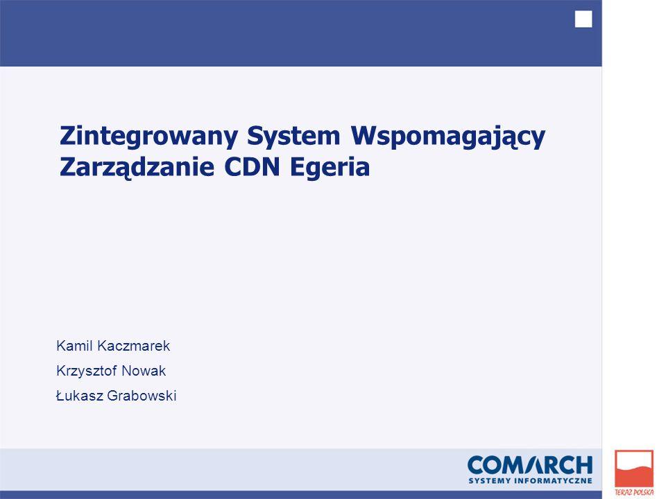 Zintegrowany System Wspomagający Zarządzanie CDN Egeria Kamil Kaczmarek Krzysztof Nowak Łukasz Grabowski