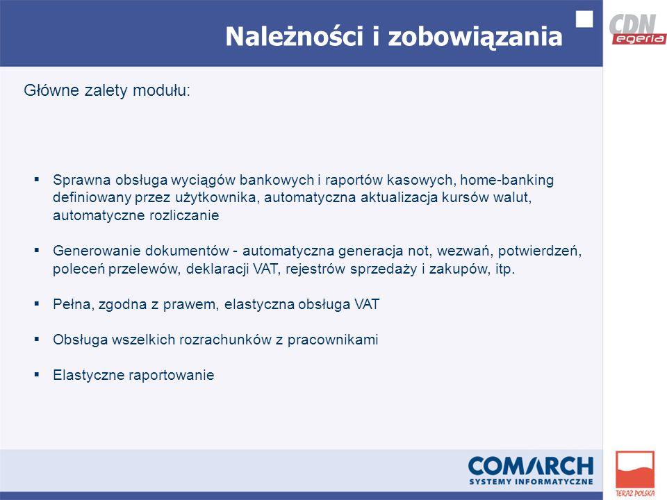 Należności i zobowiązania Główne zalety modułu: Sprawna obsługa wyciągów bankowych i raportów kasowych, home-banking definiowany przez użytkownika, automatyczna aktualizacja kursów walut, automatyczne rozliczanie Generowanie dokumentów - automatyczna generacja not, wezwań, potwierdzeń, poleceń przelewów, deklaracji VAT, rejestrów sprzedaży i zakupów, itp.