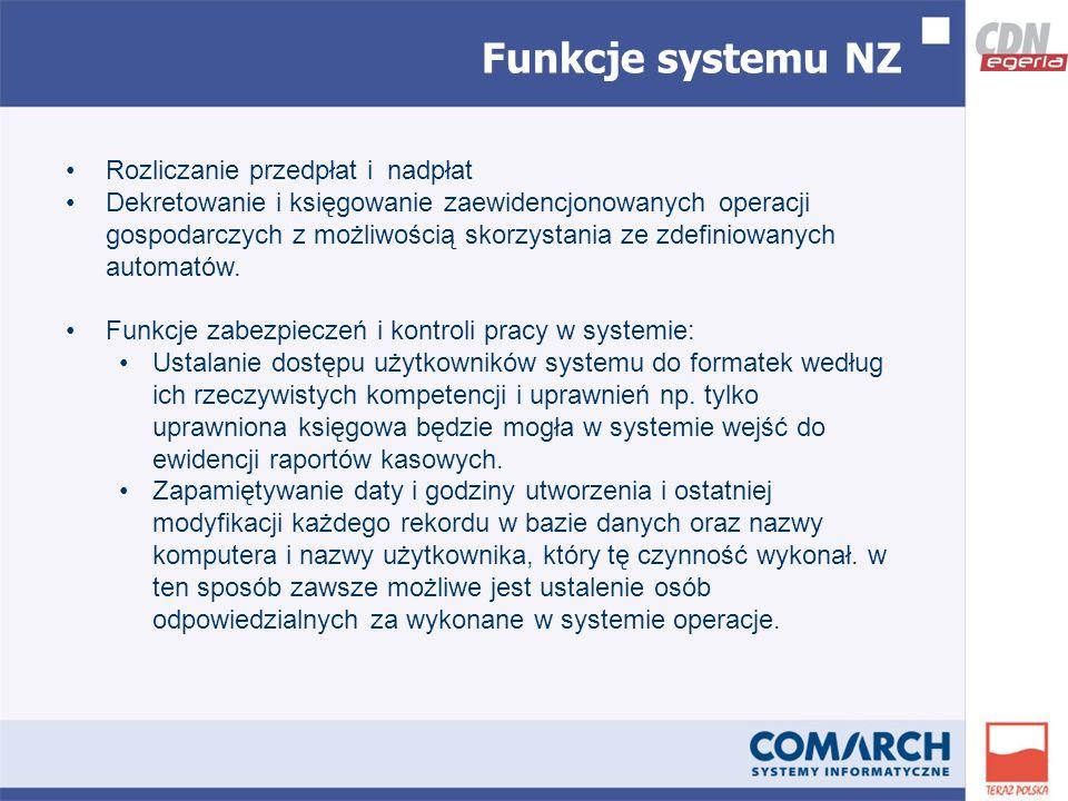 Funkcje systemu NZ Rozliczanie przedpłat i nadpłat Dekretowanie i księgowanie zaewidencjonowanych operacji gospodarczych z możliwością skorzystania ze zdefiniowanych automatów.