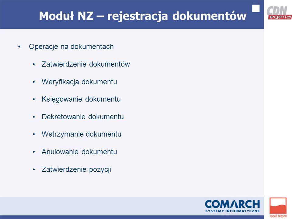 Moduł NZ – rejestracja dokumentów Operacje na dokumentach Zatwierdzenie dokumentów Weryfikacja dokumentu Księgowanie dokumentu Dekretowanie dokumentu Wstrzymanie dokumentu Anulowanie dokumentu Zatwierdzenie pozycji
