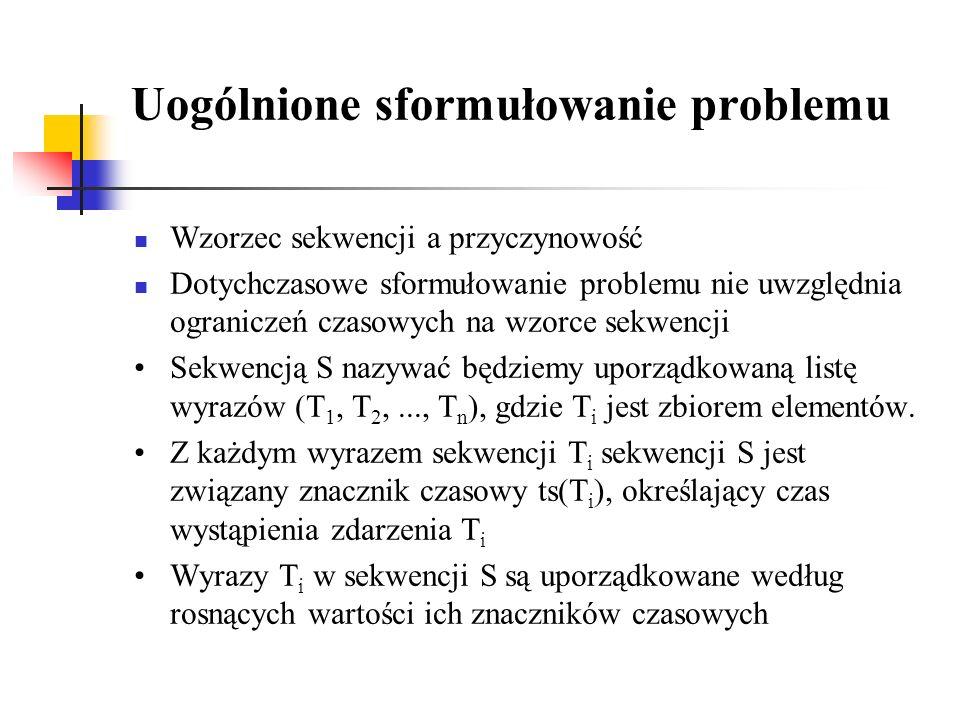 Uogólnione sformułowanie problemu Wzorzec sekwencji a przyczynowość Dotychczasowe sformułowanie problemu nie uwzględnia ograniczeń czasowych na wzorce