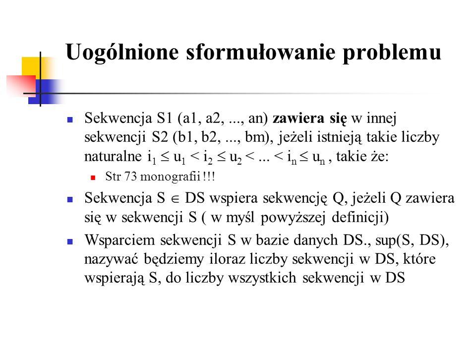 Uogólnione sformułowanie problemu Sekwencja S1 (a1, a2,..., an) zawiera się w innej sekwencji S2 (b1, b2,..., bm), jeżeli istnieją takie liczby natura
