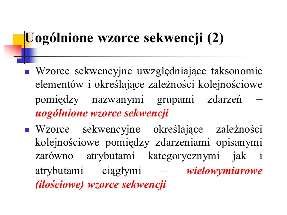 Uogólnione wzorce sekwencji (2) Wzorce sekwencyjne uwzględniające taksonomie elementów i określające zależności kolejnościowe pomiędzy nazwanymi grupa