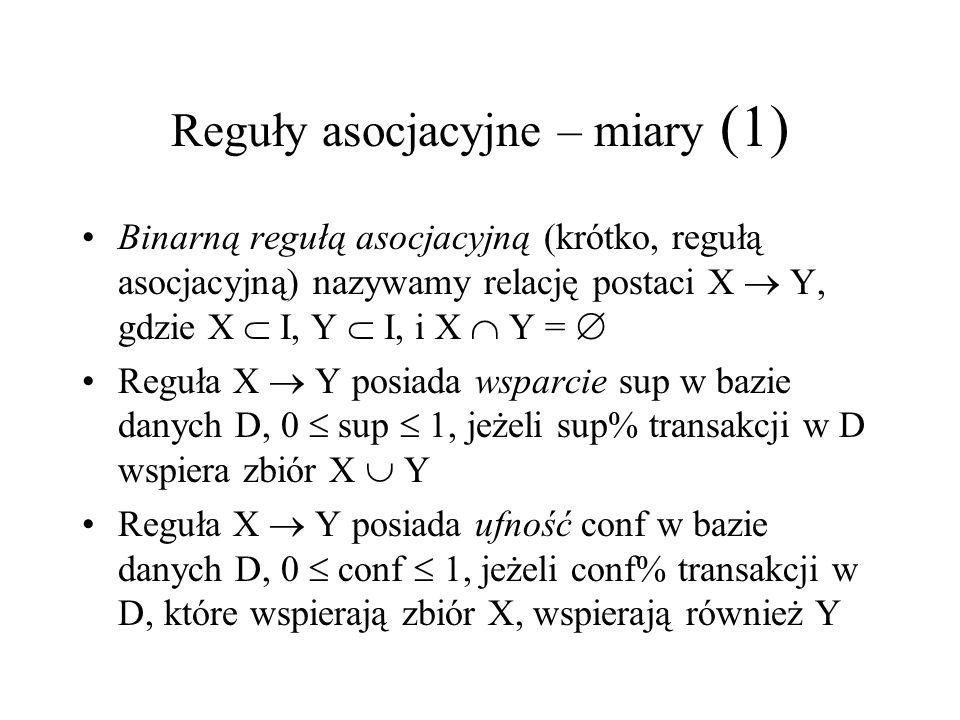 Reguły asocjacyjne – miary (1) Binarną regułą asocjacyjną (krótko, regułą asocjacyjną) nazywamy relację postaci X Y, gdzie X I, Y I, i X Y = Reguła X