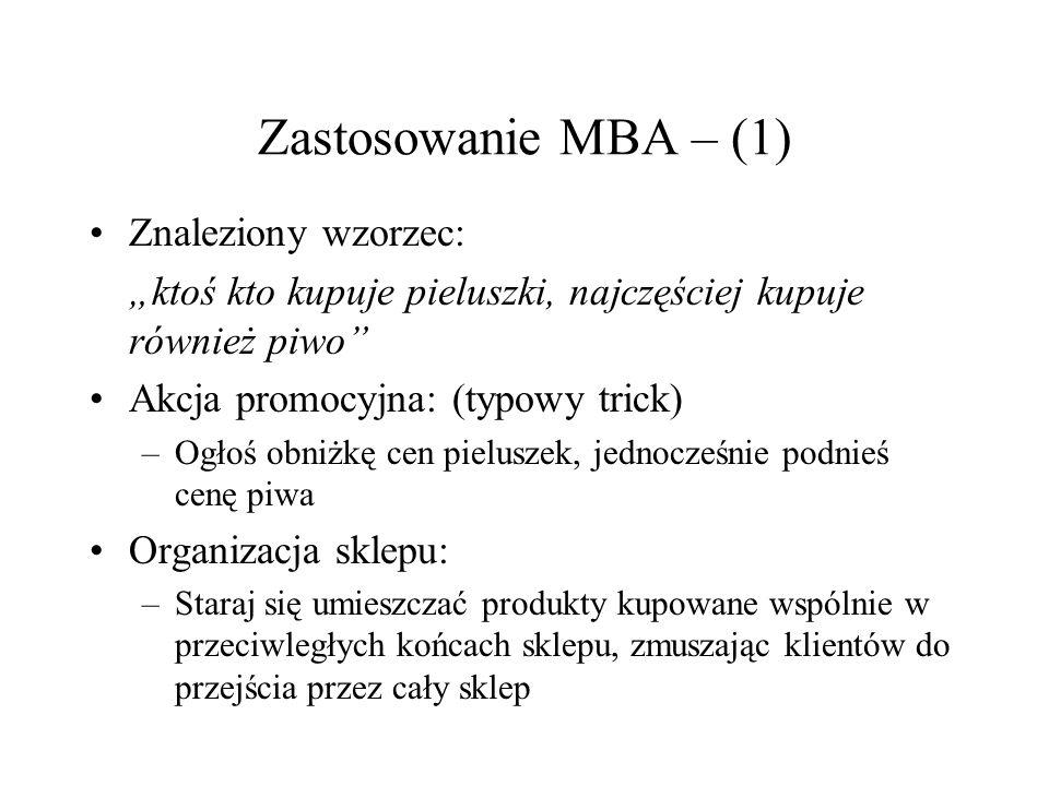 Zastosowanie MBA – (1) Znaleziony wzorzec: ktoś kto kupuje pieluszki, najczęściej kupuje również piwo Akcja promocyjna: (typowy trick) –Ogłoś obniżkę