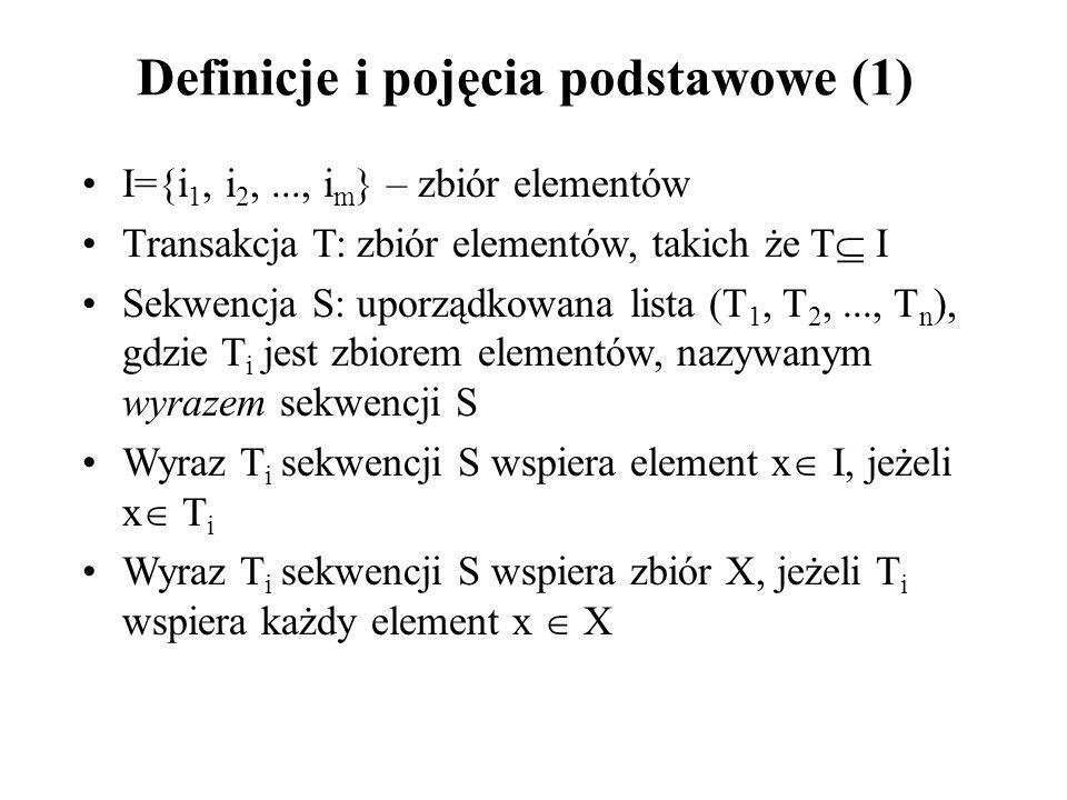 Definicje i pojęcia podstawowe (2) Zbiór X, którego wsparcie jest większe lub równe od zadanej minimalnej wartości progowej minsup nazywamy zbiorem częstym Długością sekwencji S, length(S) nazywać będziemy liczbę wyrazów w S Sekwencję o długości k nazywać będziemy k-sekwencją Rozmiarem sekwencji S, size(S), nazywać będziemy liczbę wystąpień instancji elementów w S Przykładowo: Niech S = ((7), (3 8), (3 5 6), (8)) length(S) = 4, size(S) = 8
