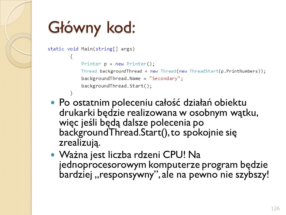 Główny kod: static void Main(string[] args) { Printer p = new Printer(); Thread backgroundThread = new Thread(new ThreadStart(p.PrintNumbers)); backgr