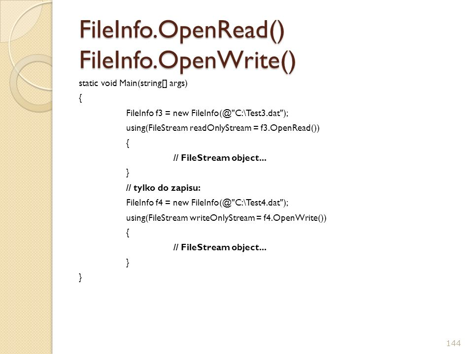 FileInfo.OpenRead() FileInfo.OpenWrite() static void Main(string[] args) { FileInfo f3 = new FileInfo(@
