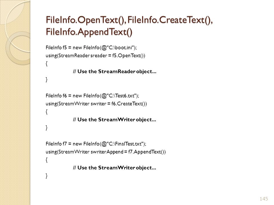 FileInfo.OpenText(), FileInfo.CreateText(), FileInfo.AppendText() FileInfo f5 = new FileInfo(@