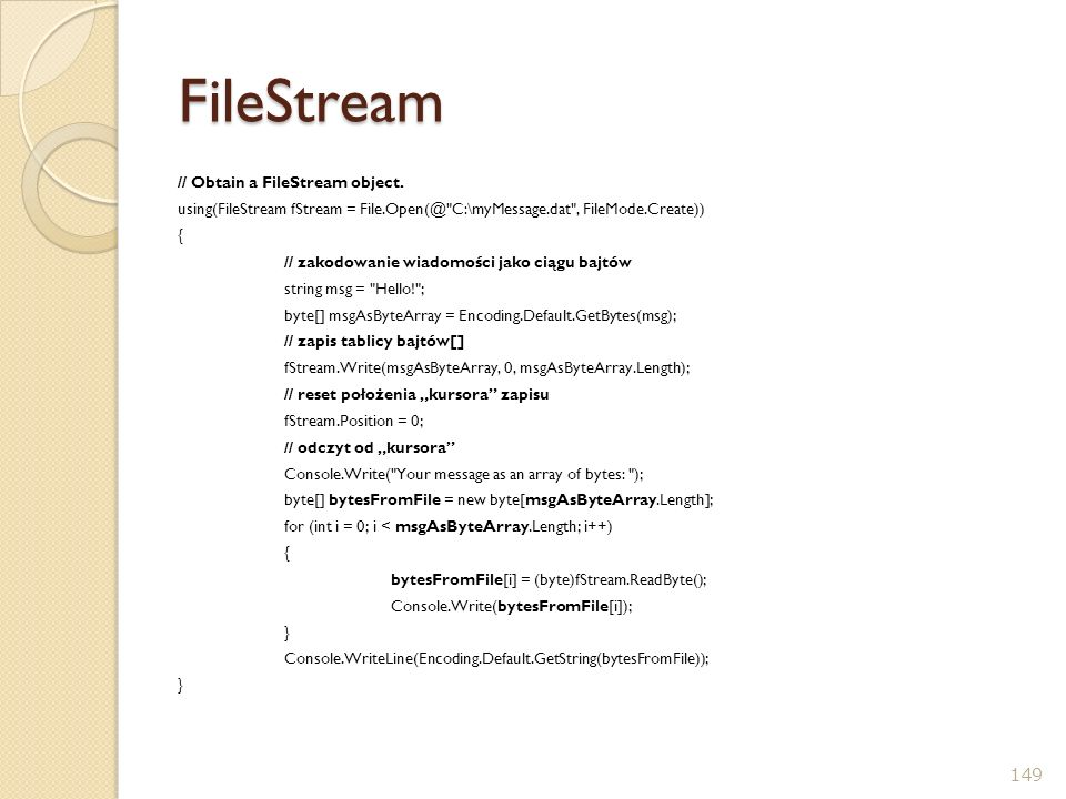FileStream // Obtain a FileStream object. using(FileStream fStream = File.Open(@