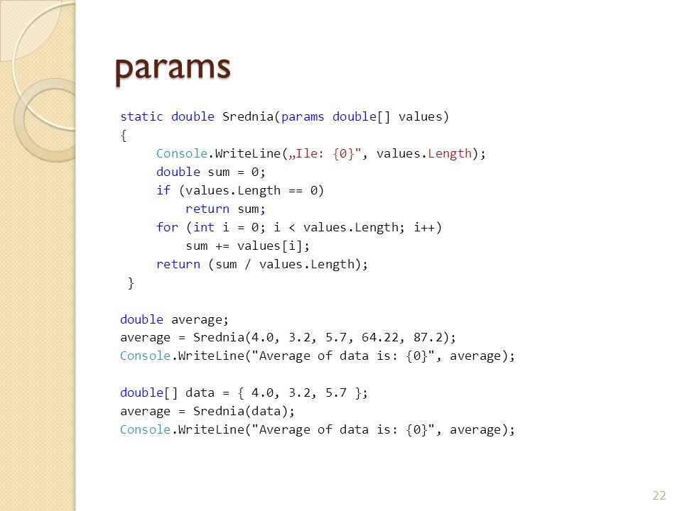 static double Srednia(params double[] values) { Console.WriteLine(Ile: {0}
