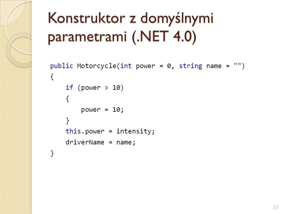Konstruktor z domyślnymi parametrami (.NET 4.0) public Motorcycle(int power = 0, string name =