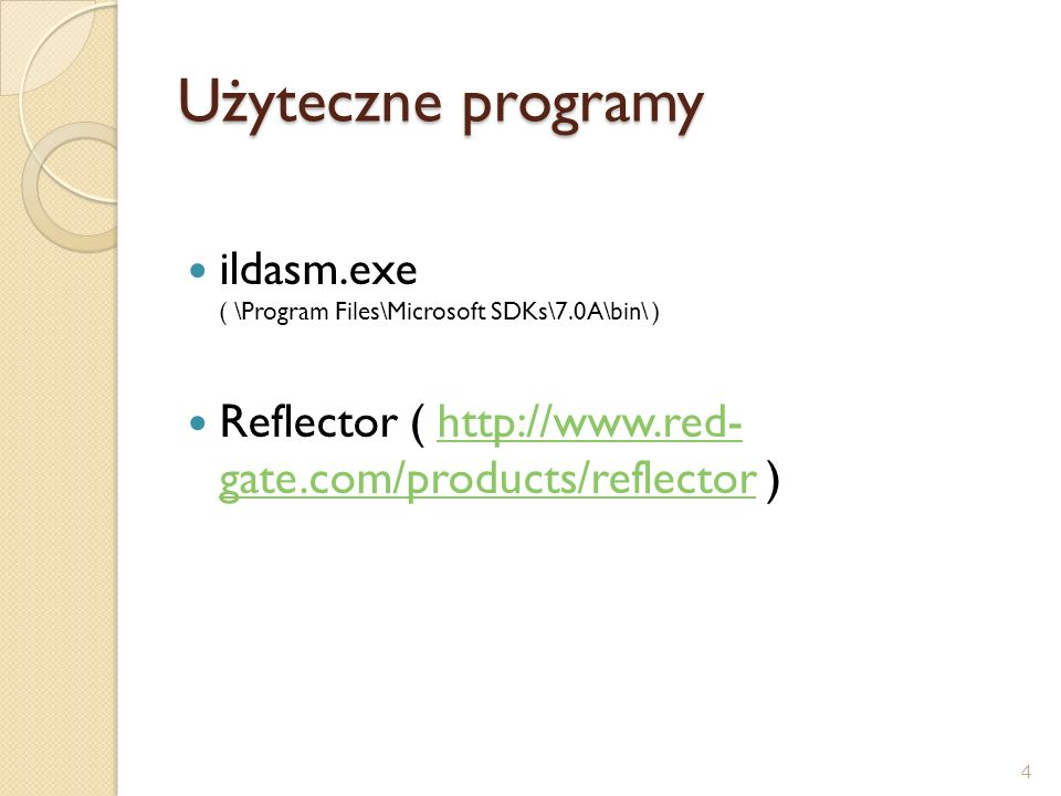 ildasm.exe ( \Program Files\Microsoft SDKs\7.0A\bin\ ) Reflector ( http://www.red- gate.com/products/reflector )http://www.red- gate.com/products/refl