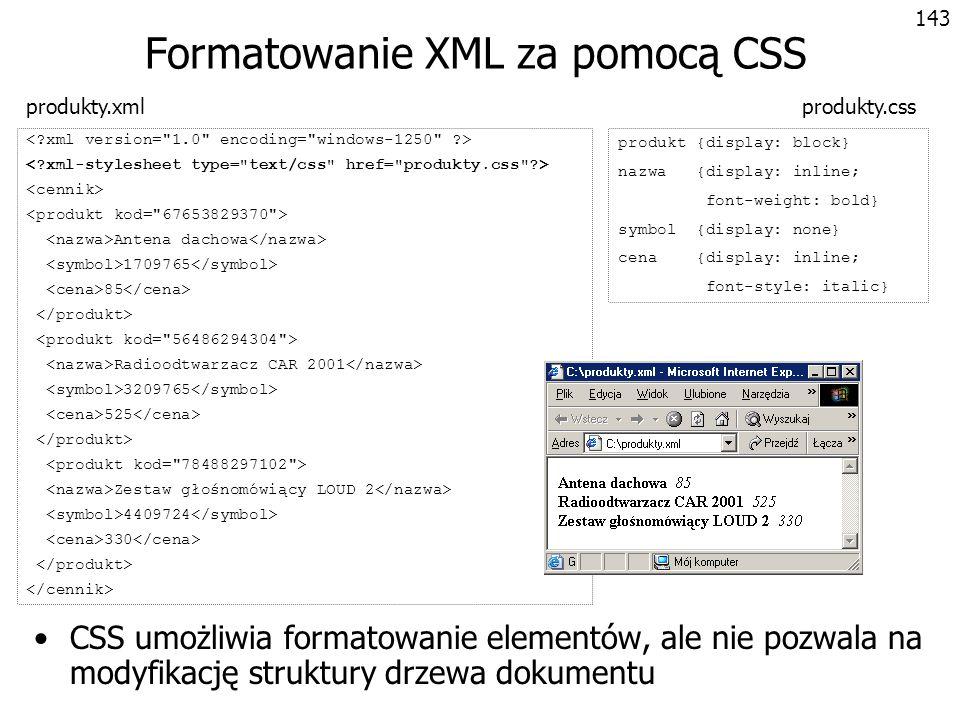 144 XSL – Extensible Stylesheet Language Język do definiowania arkuszy stylów Obejmuje 2 części: –XSL Transformations (XSLT) – język przekształceń Wykorzystuje XPath –XSL Formatting Objects (XSL-FO) – język opisu formatu W porównaniu z CSS: –XSL oferuje bardziej rozbudowane mechanizmy formatowania –Umożliwia transformację struktury drzewa dokumentu (!) –Arkusze XSL są dokumentami XML (!) XSLT może być wykorzystywany w połączeniu z XSL-FO do formatowania dokumentów XML, ale może również być wykorzystywany niezależnie jako uniwersalny język transformacji dokumentów XML