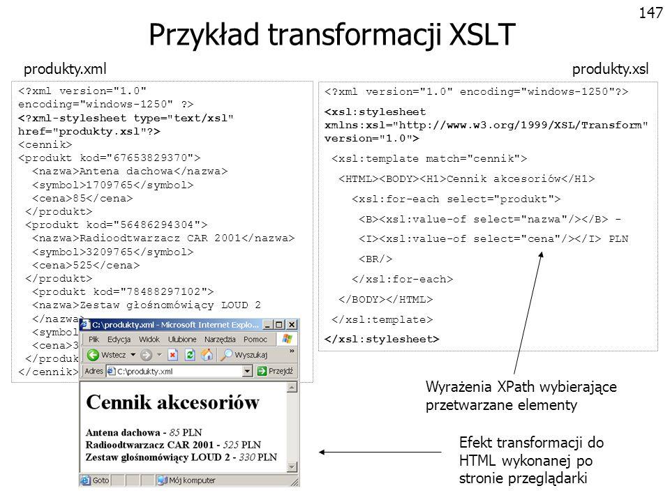 148 Metody transformacji XSLT Programista przygotowuje arkusz stylistyczny XSL, opisujący sposób transformacji oryginalnego dokumentu XML Transformacja może być opisana w sposób rekurencyjny, proceduralny lub mieszany Za transformację dokumentu XML odpowiada procesor XSLT Procesory XSLT mogą być dostępne w postaci: –Samodzielnych produktów –Modułów wchodzących w skład większych produktów Przeglądarek internetowych (np.