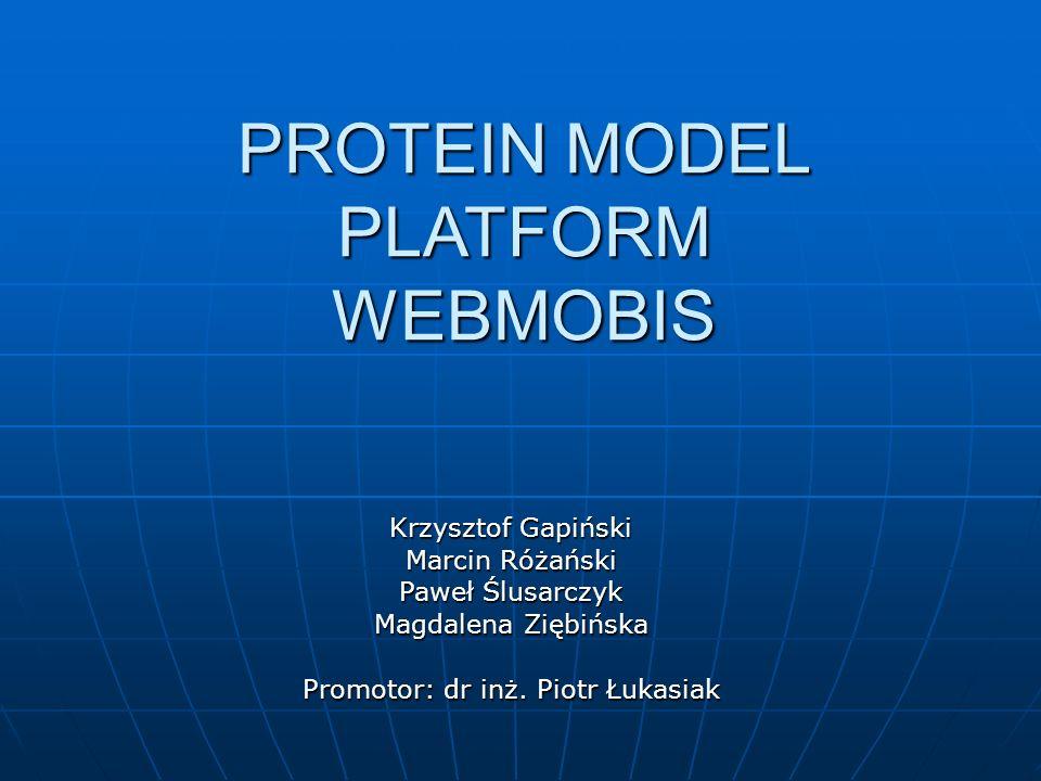 PROTEIN MODEL PLATFORM WEBMOBIS Krzysztof Gapiński Marcin Różański Paweł Ślusarczyk Magdalena Ziębińska Promotor: dr inż.