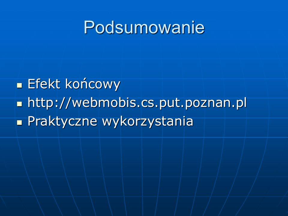 Podsumowanie Efekt końcowy Efekt końcowy http://webmobis.cs.put.poznan.pl http://webmobis.cs.put.poznan.pl Praktyczne wykorzystania Praktyczne wykorzystania