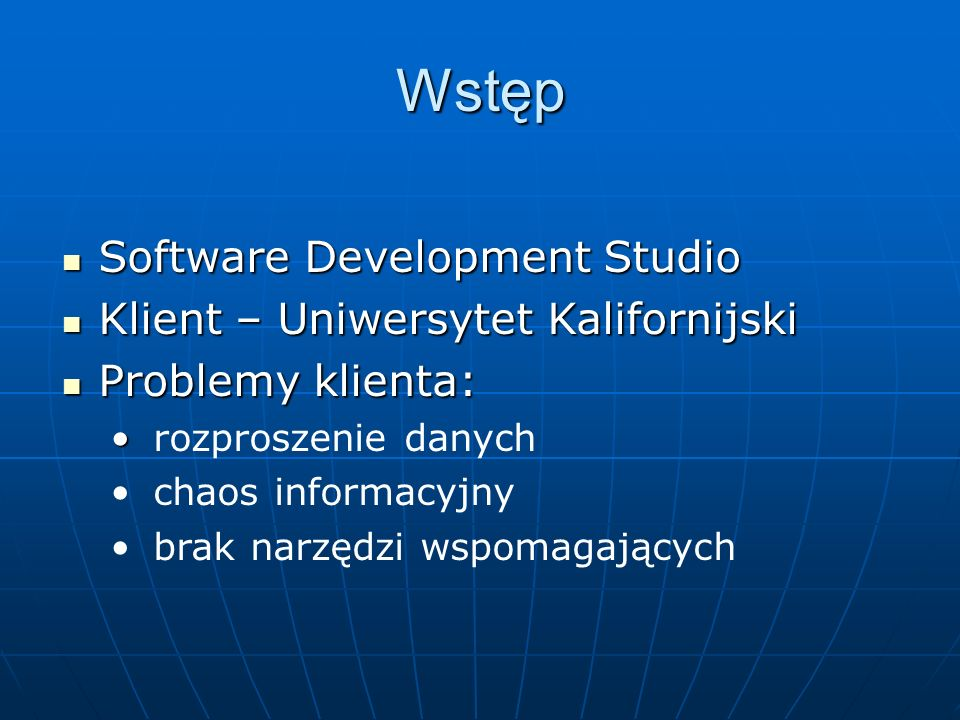 Wstęp Software Development Studio Software Development Studio Klient – Uniwersytet Kalifornijski Klient – Uniwersytet Kalifornijski Problemy klienta: