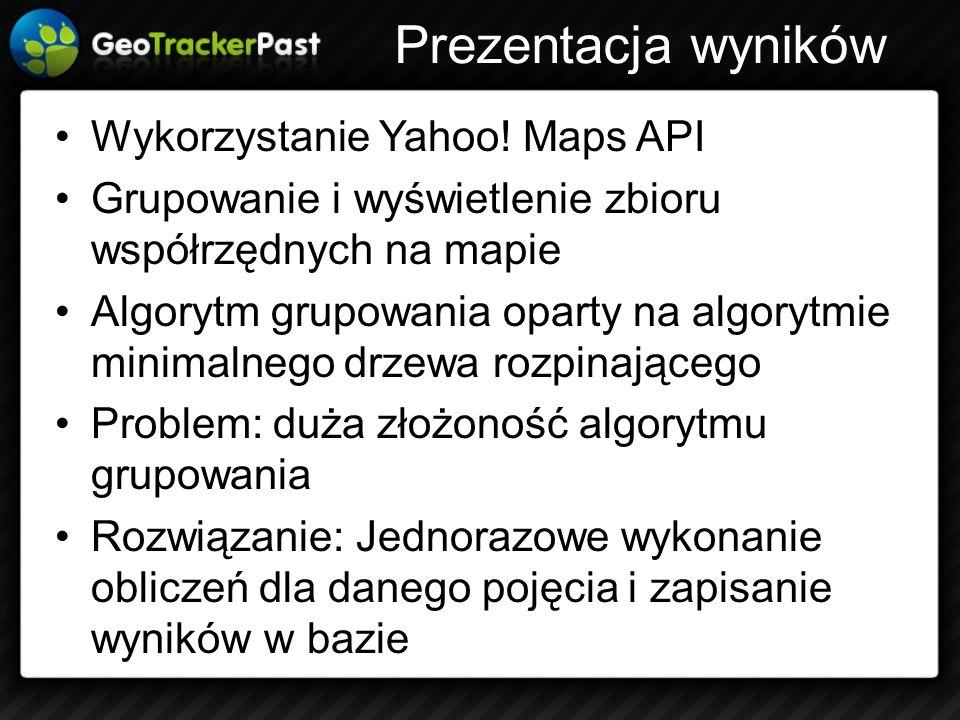Prezentacja wyników Wykorzystanie Yahoo! Maps API Grupowanie i wyświetlenie zbioru współrzędnych na mapie Algorytm grupowania oparty na algorytmie min