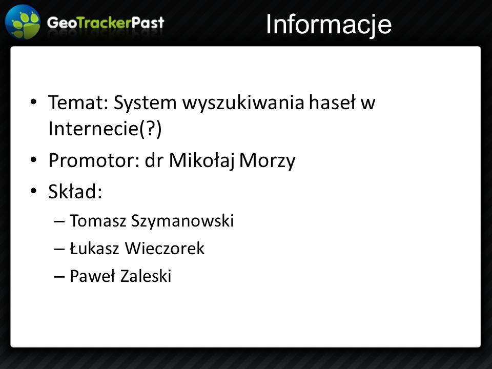 Informacje Temat: System wyszukiwania haseł w Internecie(?) Promotor: dr Mikołaj Morzy Skład: – Tomasz Szymanowski – Łukasz Wieczorek – Paweł Zaleski