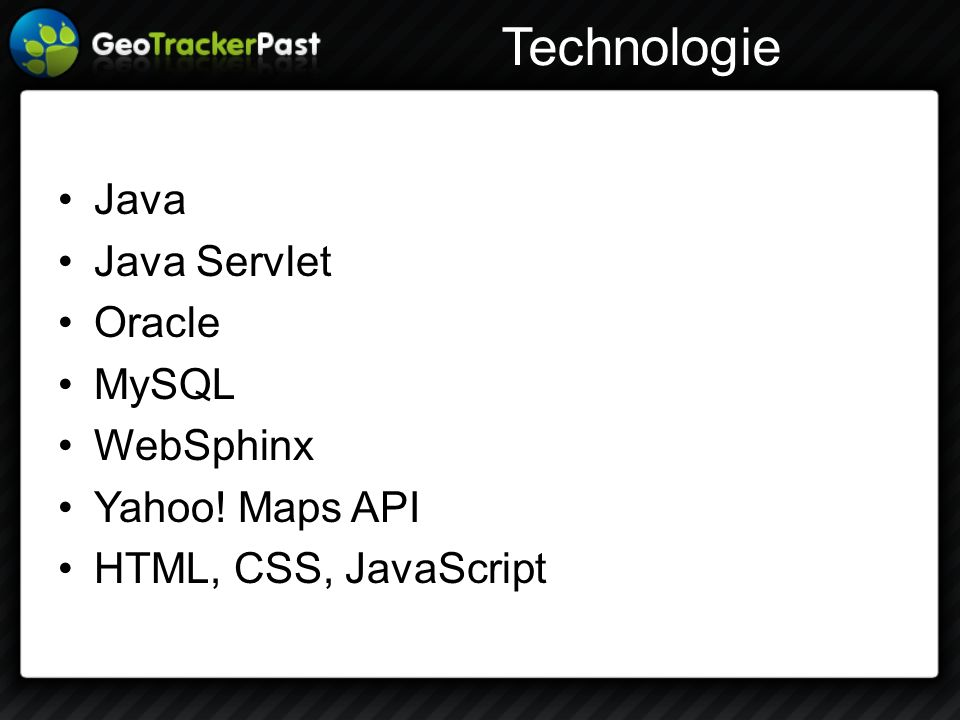 Technologie Java Java Servlet Oracle MySQL WebSphinx Yahoo! Maps API HTML, CSS, JavaScript