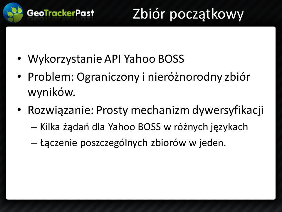Zbiór początkowy Wykorzystanie API Yahoo BOSS Problem: Ograniczony i nieróżnorodny zbiór wyników. Rozwiązanie: Prosty mechanizm dywersyfikacji – Kilka