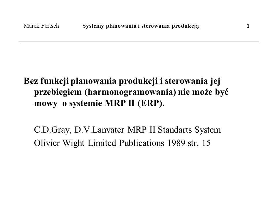 Marek Fertsch Systemy planowania i sterowania produkcją 1 Bez funkcji planowania produkcji i sterowania jej przebiegiem (harmonogramowania) nie może być mowy o systemie MRP II (ERP).