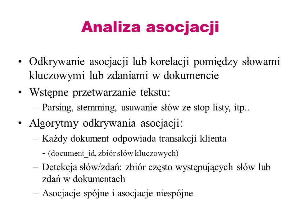 Analiza asocjacji Odkrywanie asocjacji lub korelacji pomiędzy słowami kluczowymi lub zdaniami w dokumencie Wstępne przetwarzanie tekstu: –Parsing, ste
