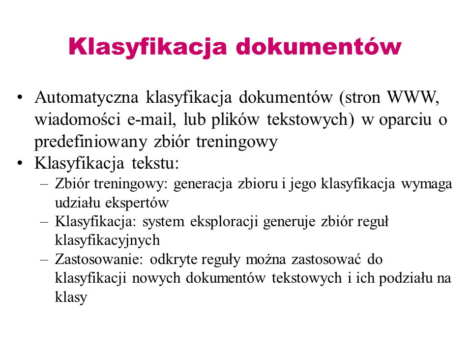 Klasyfikacja dokumentów Automatyczna klasyfikacja dokumentów (stron WWW, wiadomości e-mail, lub plików tekstowych) w oparciu o predefiniowany zbiór tr