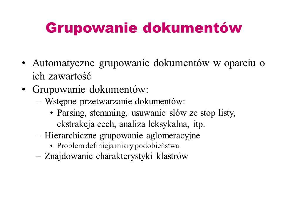 Grupowanie dokumentów Automatyczne grupowanie dokumentów w oparciu o ich zawartość Grupowanie dokumentów: –Wstępne przetwarzanie dokumentów: Parsing,