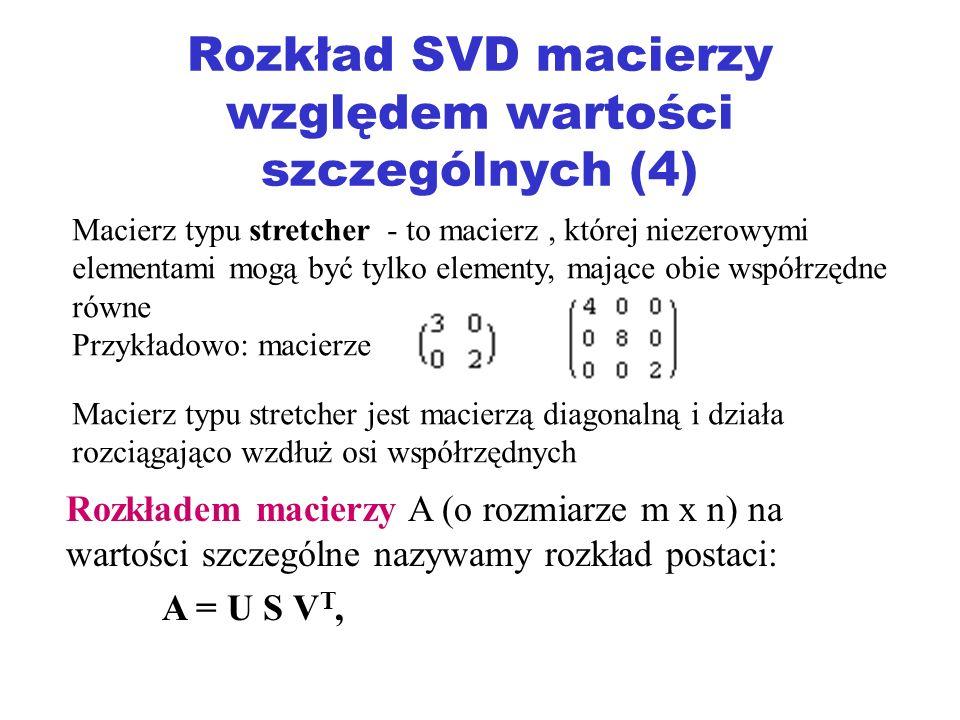 Rozkład SVD macierzy względem wartości szczególnych (4) Macierz typu stretcher - to macierz, której niezerowymi elementami mogą być tylko elementy, ma