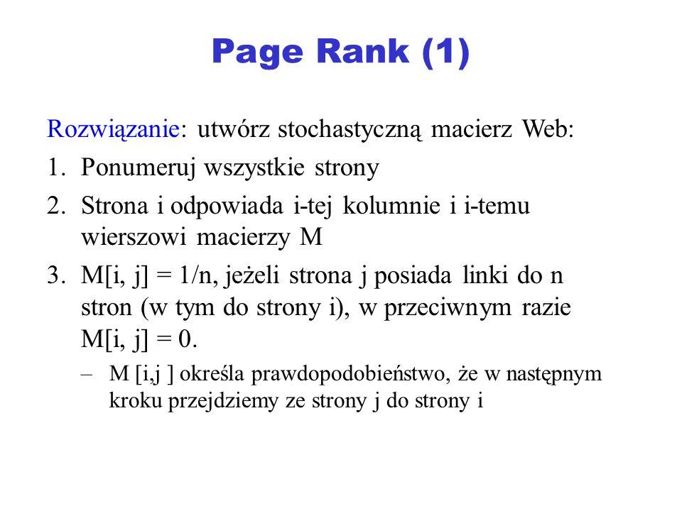 Page Rank (2) Interpetacja macierzy M: Początkowo, ważność każdej strony wynosi 1.