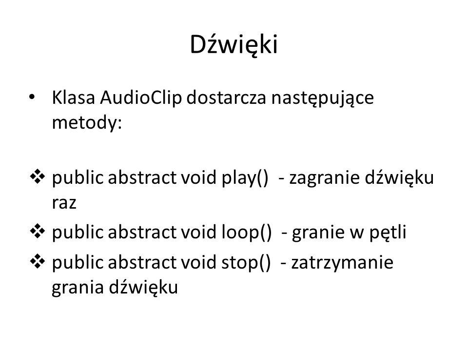 Dźwięki Klasa AudioClip dostarcza następujące metody: public abstract void play() - zagranie dźwięku raz public abstract void loop() - granie w pętli