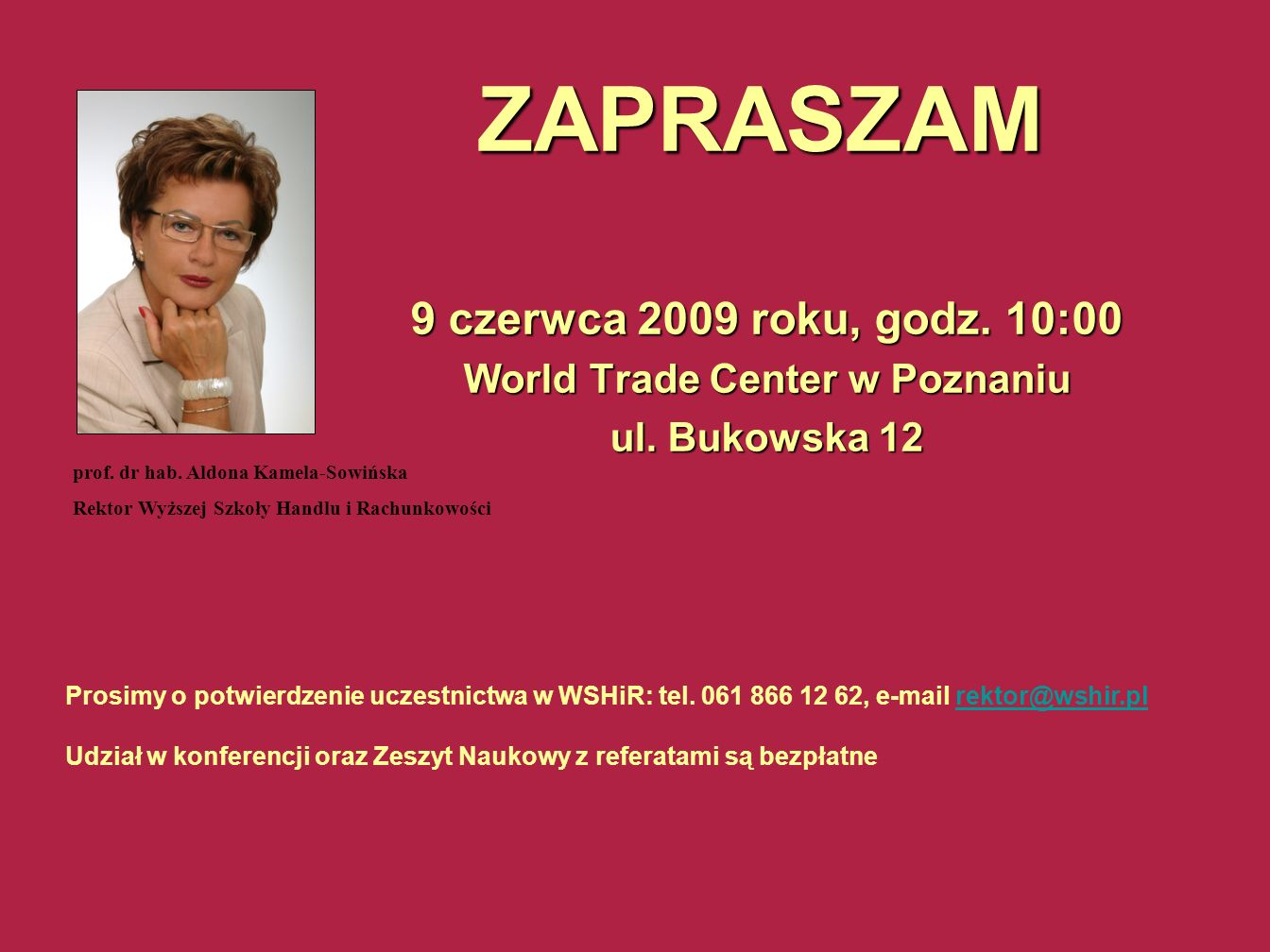 ZAPRASZAM 9 czerwca 2009 roku, godz. 10:00 World Trade Center w Poznaniu ul. Bukowska 12 Prosimy o potwierdzenie uczestnictwa w WSHiR: tel. 061 866 12