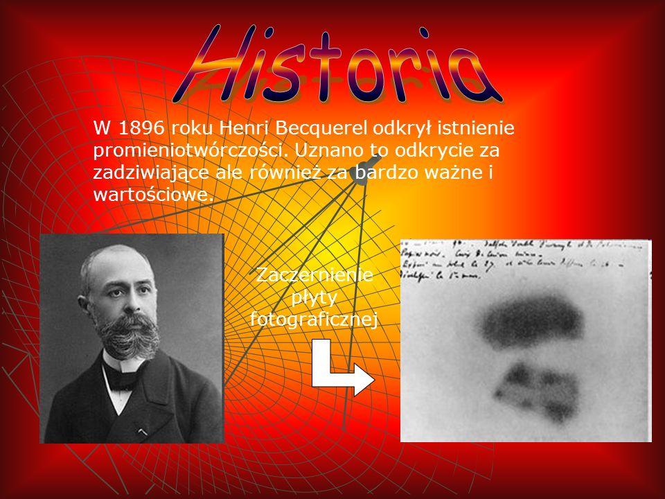 W 1896 roku Henri Becquerel odkrył istnienie promieniotwórczości. Uznano to odkrycie za zadziwiające ale również za bardzo ważne i wartościowe. Zaczer