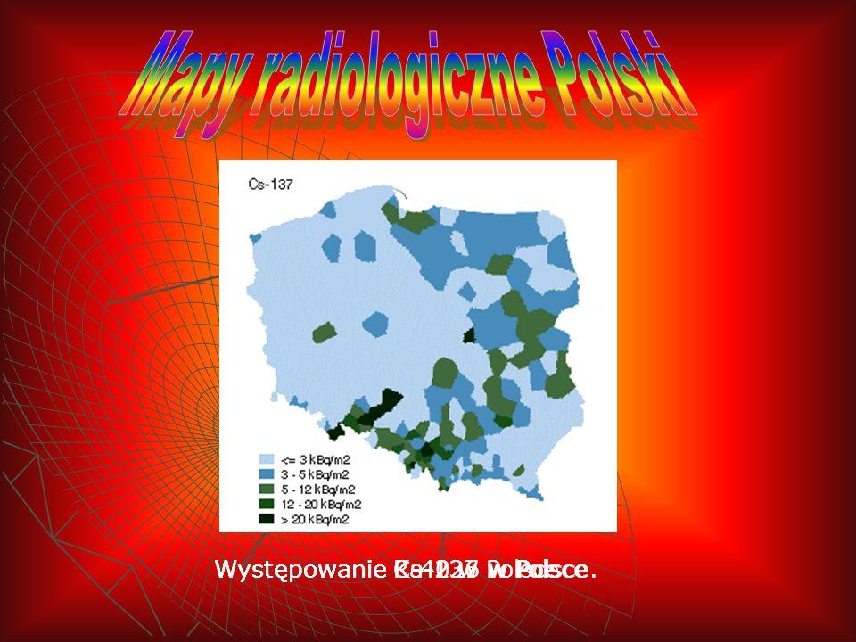 Występowanie Ra-226 w Polsce.Występowanie K-40 w PolsceWystępowanie Cs-137 w Polsce