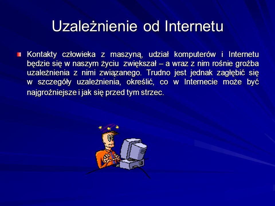 Uzależnienie od Internetu Kontakty człowieka z maszyną, udział komputerów i Internetu będzie się w naszym życiu zwiększał – a wraz z nim rośnie groźba