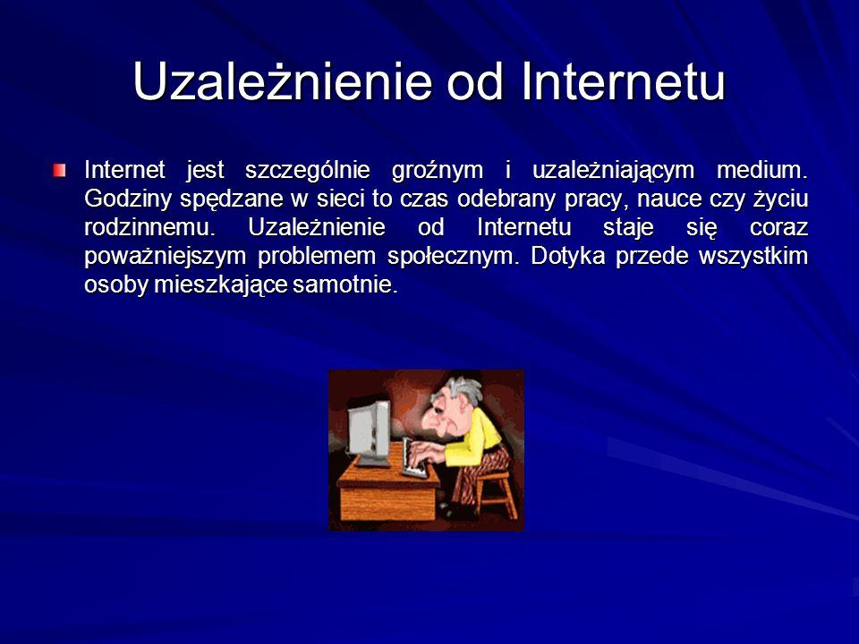 Uzależnienie od Internetu Internet jest szczególnie groźnym i uzależniającym medium. Godziny spędzane w sieci to czas odebrany pracy, nauce czy życiu