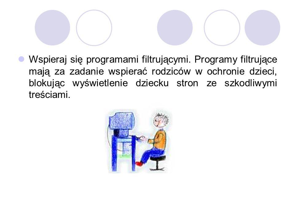 Wspieraj się programami filtrującymi. Programy filtrujące mają za zadanie wspierać rodziców w ochronie dzieci, blokując wyświetlenie dziecku stron ze