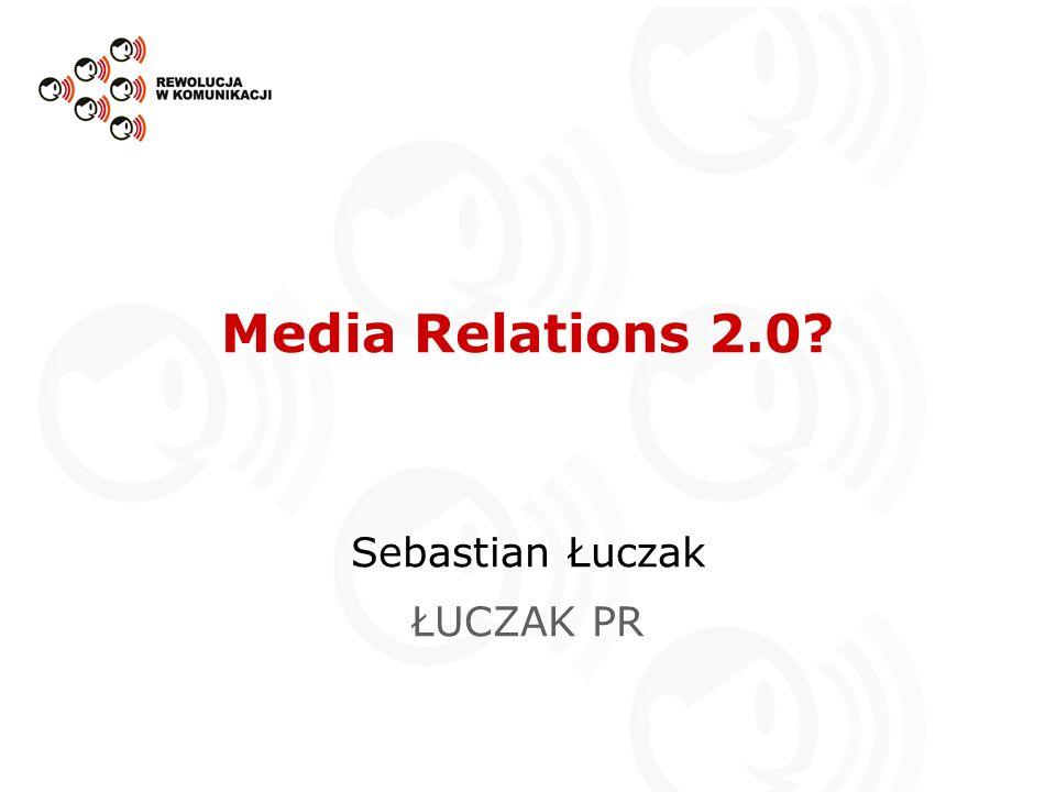 Media Relations 2.0? Sebastian Łuczak ŁUCZAK PR
