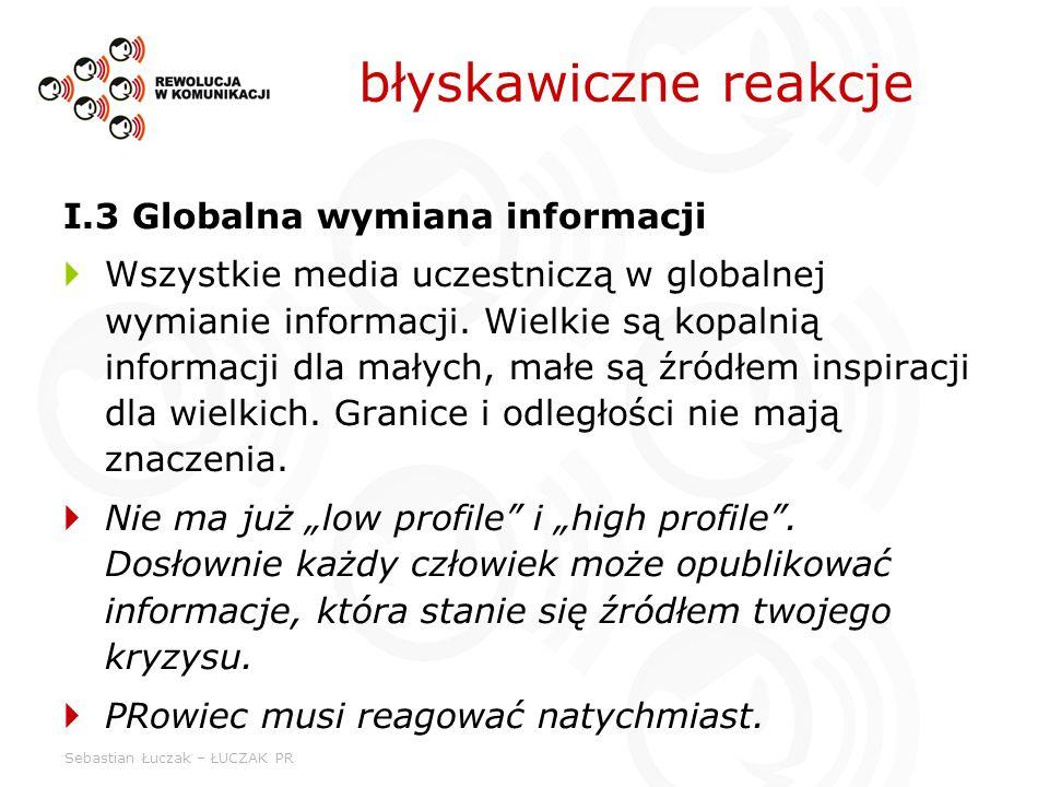 Sebastian Łuczak – ŁUCZAK PR I.3 Globalna wymiana informacji Wszystkie media uczestniczą w globalnej wymianie informacji. Wielkie są kopalnią informac
