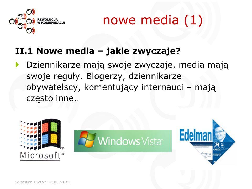 Sebastian Łuczak – ŁUCZAK PR II.1 Nowe media – jakie zwyczaje? Dziennikarze mają swoje zwyczaje, media mają swoje reguły. Blogerzy, dziennikarze obywa