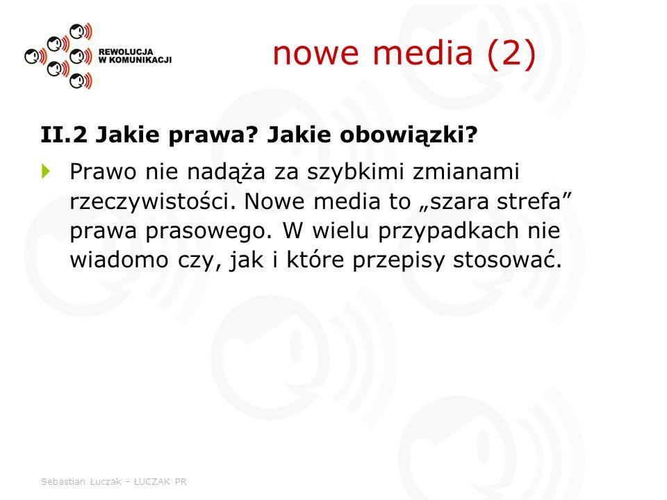 Sebastian Łuczak – ŁUCZAK PR II.2 Jakie prawa? Jakie obowiązki? Prawo nie nadąża za szybkimi zmianami rzeczywistości. Nowe media to szara strefa prawa