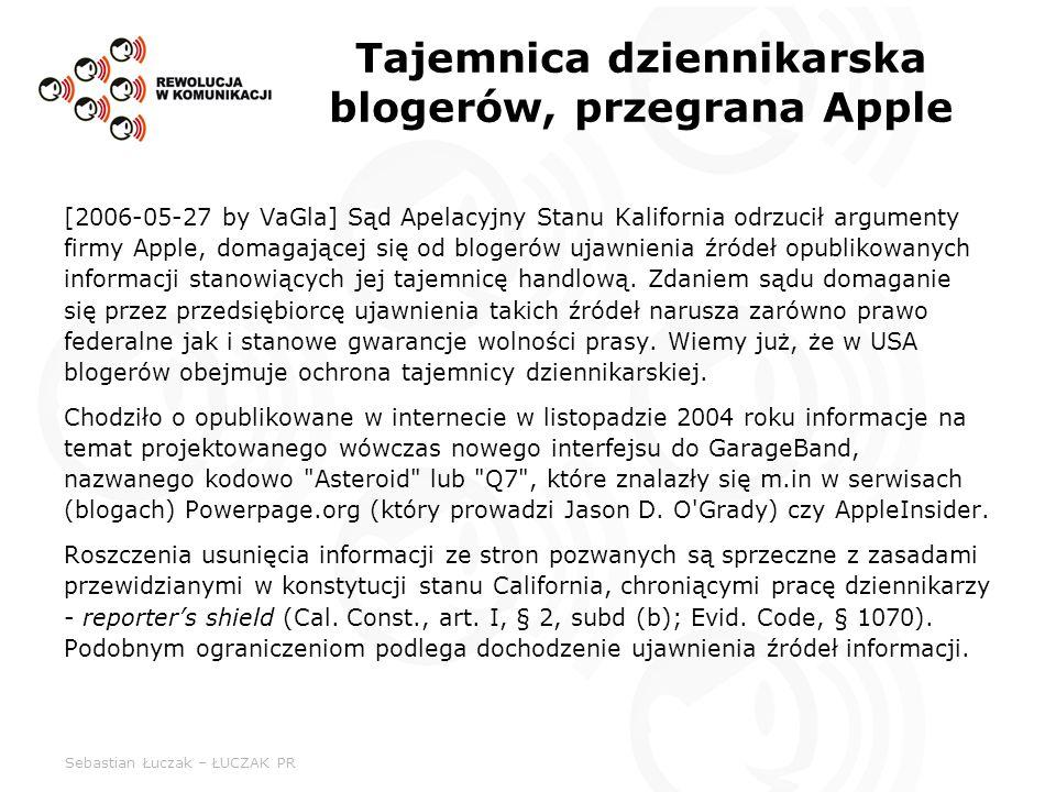 Sebastian Łuczak – ŁUCZAK PR Tajemnica dziennikarska blogerów, przegrana Apple [2006-05-27 by VaGla] Sąd Apelacyjny Stanu Kalifornia odrzucił argument