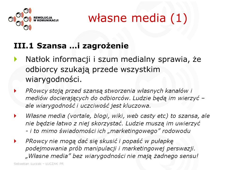 Sebastian Łuczak – ŁUCZAK PR III.1 Szansa …i zagrożenie Natłok informacji i szum medialny sprawia, że odbiorcy szukają przede wszystkim wiarygodności.