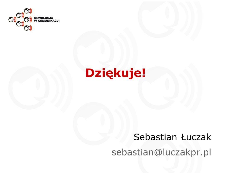Dziękuje! Sebastian Łuczak sebastian@luczakpr.pl