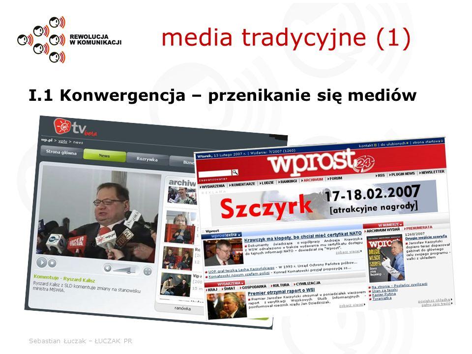 Sebastian Łuczak – ŁUCZAK PR media tradycyjne (1) I.1 Konwergencja – przenikanie się mediów