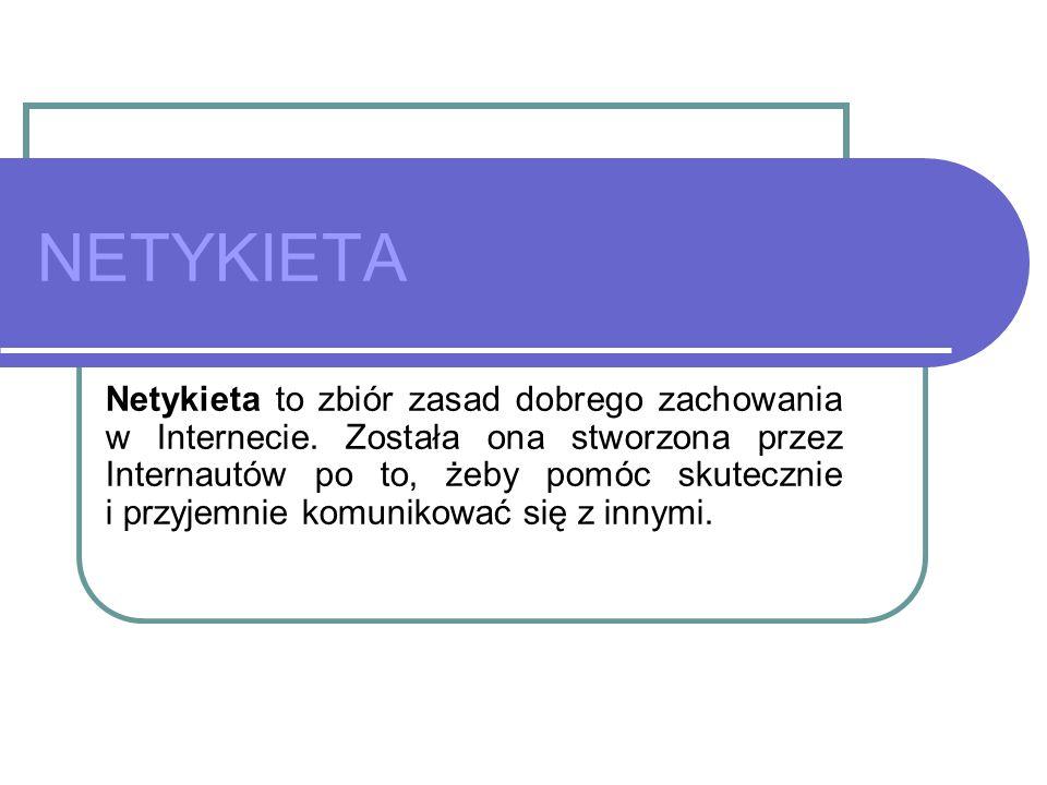 NETYKIETA Netykieta to zbiór zasad dobrego zachowania w Internecie.